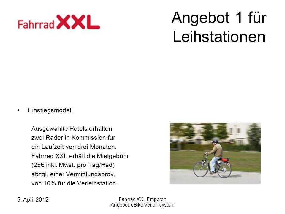 5. April 2012 Fahrrad XXL Emporon Angebot: eBike Verleihsystem Angebot 1 für Leihstationen Einstiegsmodell Ausgewählte Hotels erhalten zwei Räder in K