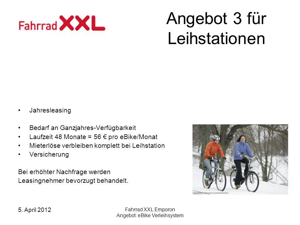 5. April 2012 Fahrrad XXL Emporon Angebot: eBike Verleihsystem Angebot 3 für Leihstationen Jahresleasing Bedarf an Ganzjahres-Verfügbarkeit Laufzeit 4