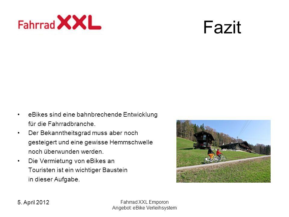 5. April 2012 Fahrrad XXL Emporon Angebot: eBike Verleihsystem Fazit eBikes sind eine bahnbrechende Entwicklung für die Fahrradbranche. Der Bekannthei