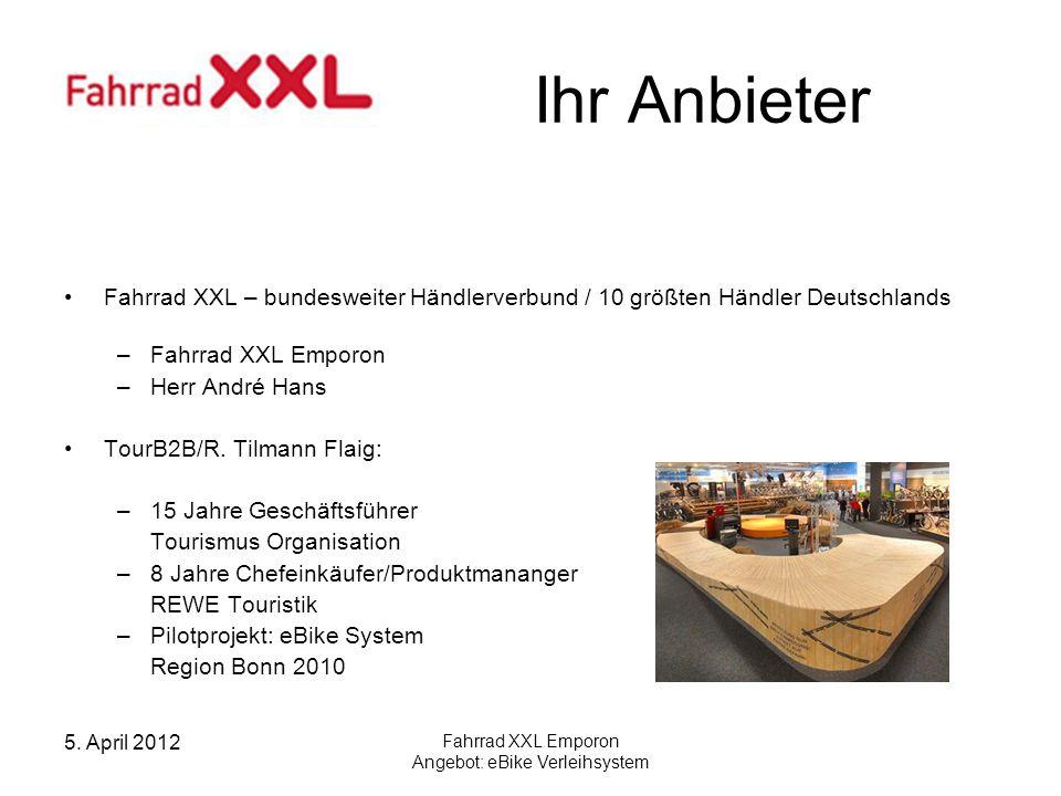 5. April 2012 Fahrrad XXL Emporon Angebot: eBike Verleihsystem Ihr Anbieter Fahrrad XXL – bundesweiter Händlerverbund / 10 größten Händler Deutschland