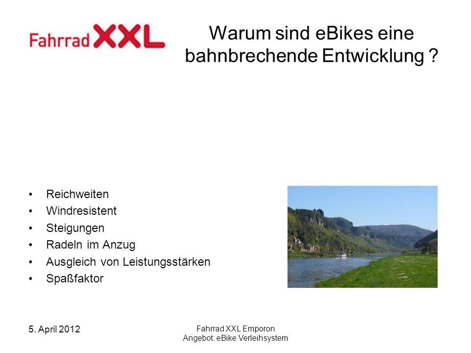 5. April 2012 Fahrrad XXL Emporon Angebot: eBike Verleihsystem Warum sind eBikes eine bahnbrechende Entwicklung ? Reichweiten Windresistent Steigungen