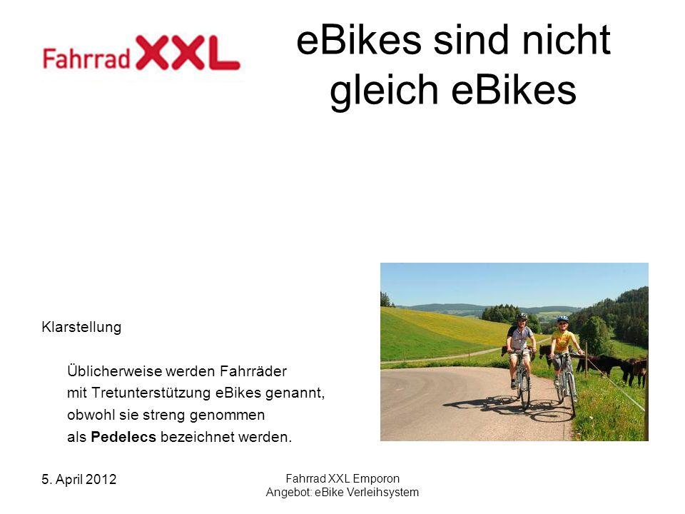 5. April 2012 Fahrrad XXL Emporon Angebot: eBike Verleihsystem eBikes sind nicht gleich eBikes Klarstellung Üblicherweise werden Fahrräder mit Tretunt