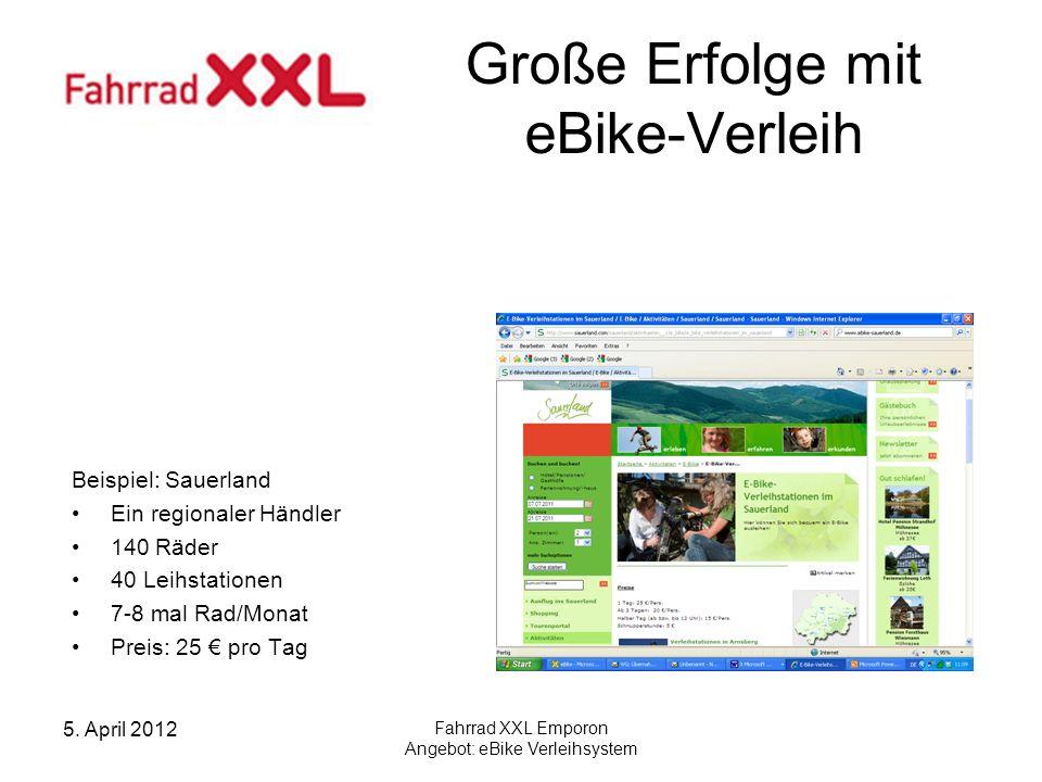 5. April 2012 Fahrrad XXL Emporon Angebot: eBike Verleihsystem Große Erfolge mit eBike-Verleih Beispiel: Sauerland Ein regionaler Händler 140 Räder 40