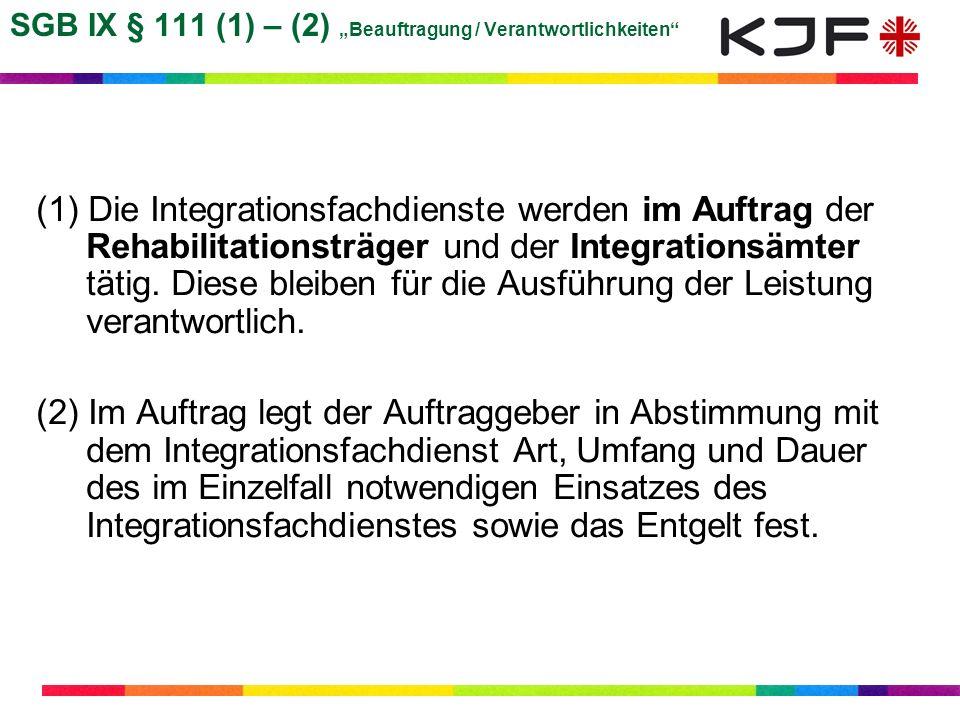 SGB IX § 111 (1) – (2) Beauftragung / Verantwortlichkeiten (1) Die Integrationsfachdienste werden im Auftrag der Rehabilitationsträger und der Integra