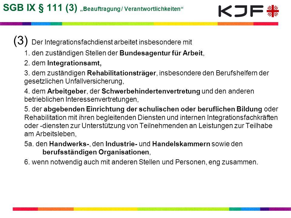 SGB IX § 111 (3) Beauftragung / Verantwortlichkeiten (3) Der Integrationsfachdienst arbeitet insbesondere mit 1. den zuständigen Stellen der Bundesage