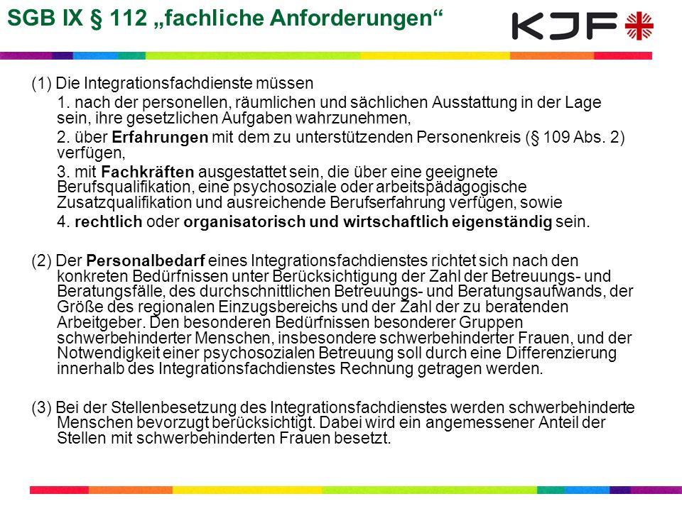 SGB IX § 112 fachliche Anforderungen (1) Die Integrationsfachdienste müssen 1. nach der personellen, räumlichen und sächlichen Ausstattung in der Lage