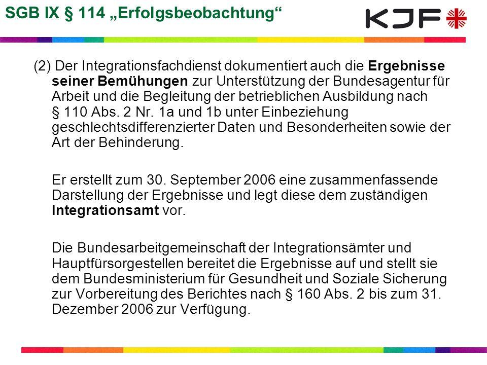 SGB IX § 114 Erfolgsbeobachtung (2) Der Integrationsfachdienst dokumentiert auch die Ergebnisse seiner Bemühungen zur Unterstützung der Bundesagentur