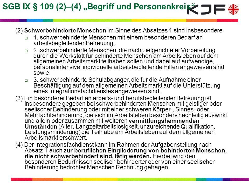 SBG IX § 110 (1) Aufgaben (1) Die Integrationsfachdienste können zur Teilhabe schwerbehinderter Menschen am Arbeitsleben (Aufnahme, Ausübung und Sicherung einer möglichst dauerhaften Beschäftigung) beteiligt werden, indem sie 1.