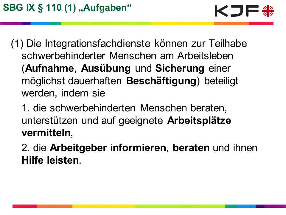 SBG IX § 110 (1) Aufgaben (1) Die Integrationsfachdienste können zur Teilhabe schwerbehinderter Menschen am Arbeitsleben (Aufnahme, Ausübung und Siche