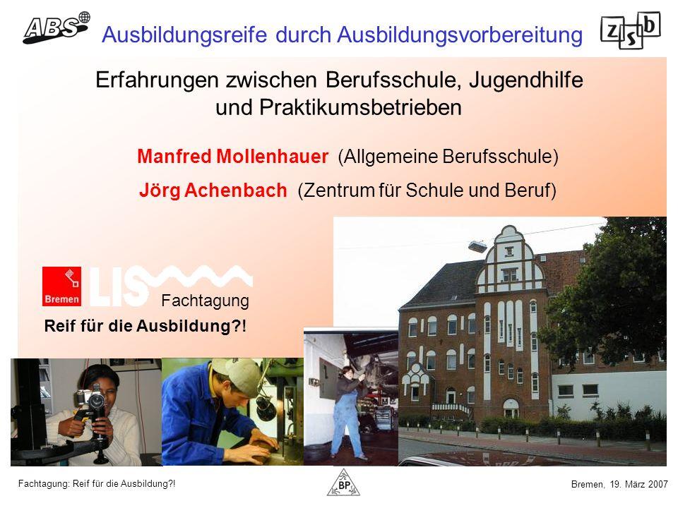 Fachtagung: Reif für die Ausbildung?! Ausbildungsreife durch Ausbildungsvorbereitung Bremen, 19. März 2007 Erfahrungen zwischen Berufsschule, Jugendhi