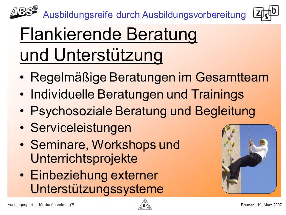 Fachtagung: Reif für die Ausbildung?! Ausbildungsreife durch Ausbildungsvorbereitung Bremen, 19. März 2007 Flankierende Beratung und Unterstützung Reg