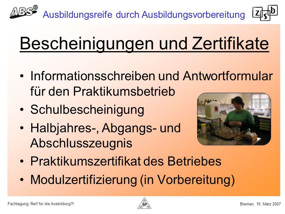 Fachtagung: Reif für die Ausbildung?! Ausbildungsreife durch Ausbildungsvorbereitung Bremen, 19. März 2007 Bescheinigungen und Zertifikate Information