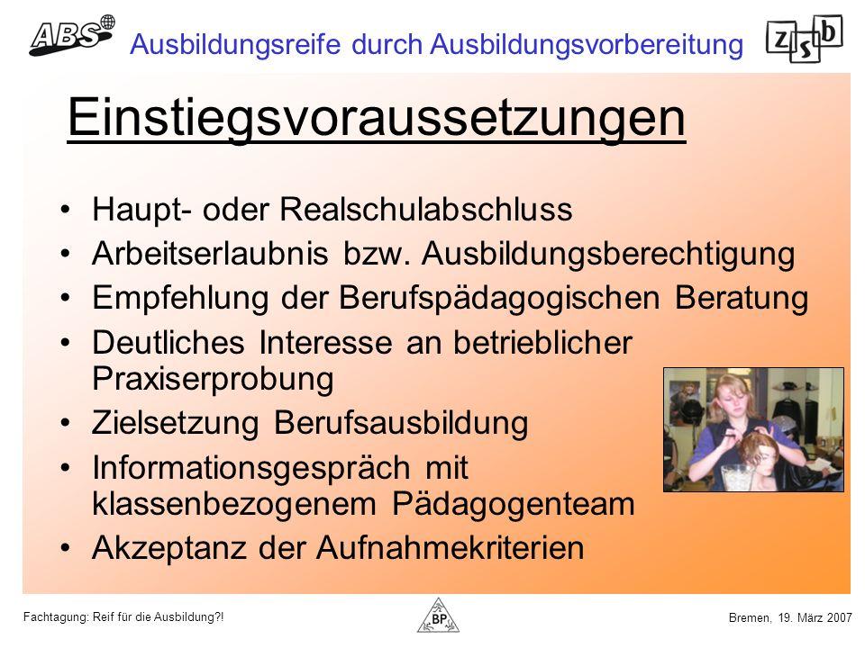 Fachtagung: Reif für die Ausbildung?! Ausbildungsreife durch Ausbildungsvorbereitung Bremen, 19. März 2007 Einstiegsvoraussetzungen Haupt- oder Realsc