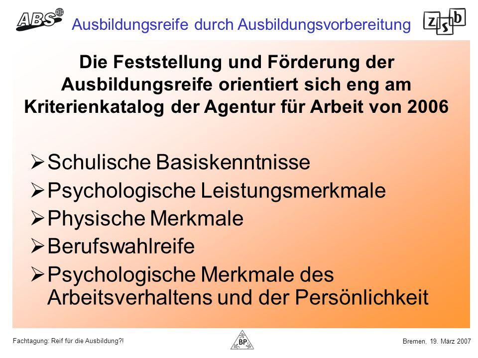 Fachtagung: Reif für die Ausbildung?! Ausbildungsreife durch Ausbildungsvorbereitung Bremen, 19. März 2007 Schulische Basiskenntnisse Psychologische L