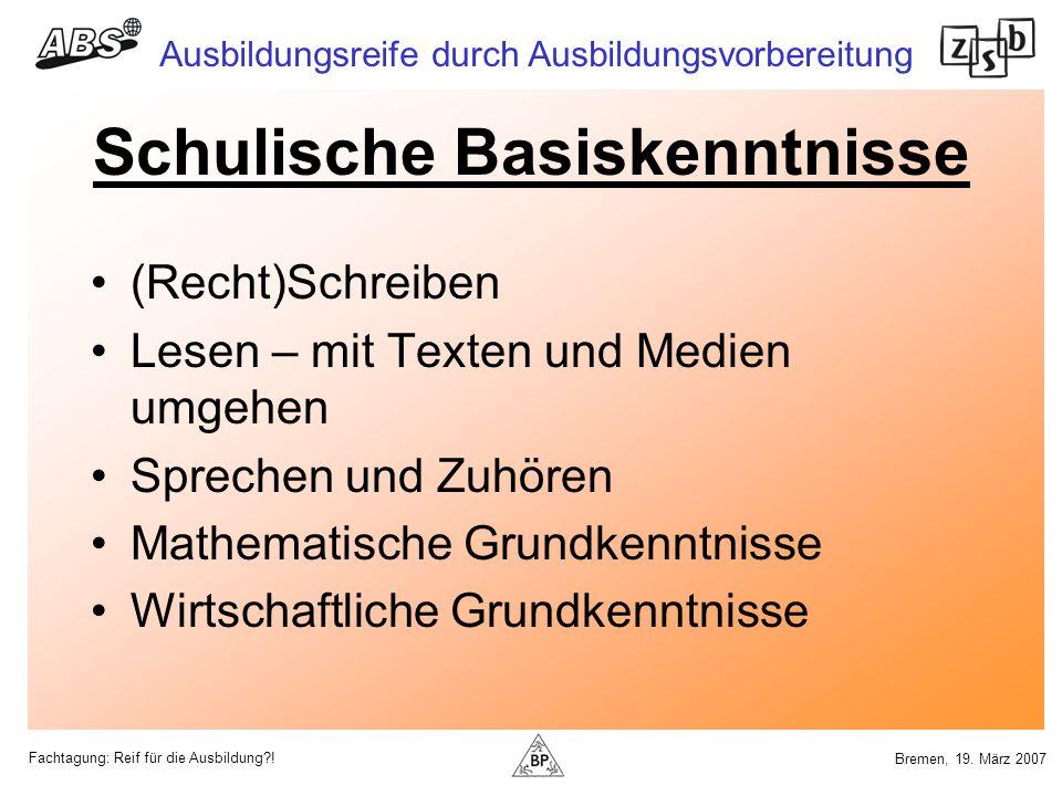 Fachtagung: Reif für die Ausbildung?! Ausbildungsreife durch Ausbildungsvorbereitung Bremen, 19. März 2007 Schulische Basiskenntnisse (Recht)Schreiben