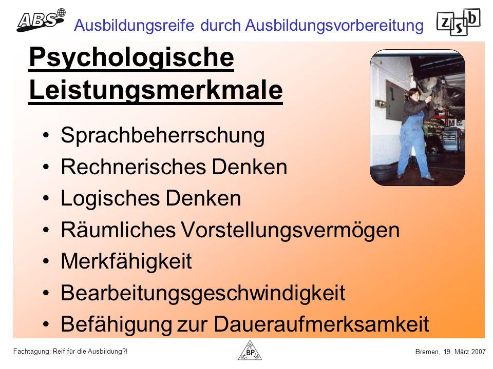 Fachtagung: Reif für die Ausbildung?! Ausbildungsreife durch Ausbildungsvorbereitung Bremen, 19. März 2007 Psychologische Leistungsmerkmale Sprachbehe