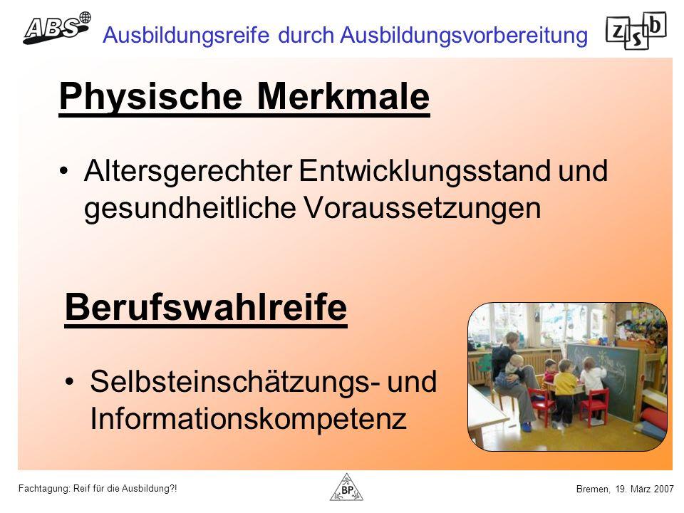 Fachtagung: Reif für die Ausbildung?! Ausbildungsreife durch Ausbildungsvorbereitung Bremen, 19. März 2007 Physische Merkmale Altersgerechter Entwickl