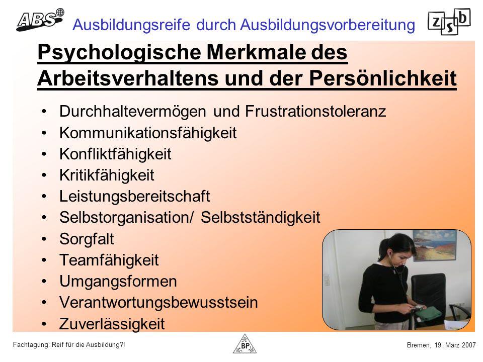Fachtagung: Reif für die Ausbildung?! Ausbildungsreife durch Ausbildungsvorbereitung Bremen, 19. März 2007 Psychologische Merkmale des Arbeitsverhalte