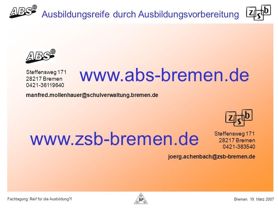 Fachtagung: Reif für die Ausbildung?! Ausbildungsreife durch Ausbildungsvorbereitung Bremen, 19. März 2007 Steffensweg 171 28217 Bremen 0421-36119640