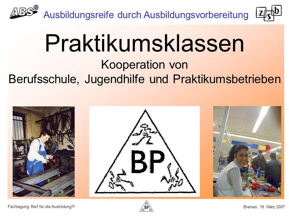 Fachtagung: Reif für die Ausbildung?! Ausbildungsreife durch Ausbildungsvorbereitung Bremen, 19. März 2007 Praktikumsklassen Kooperation von Berufssch