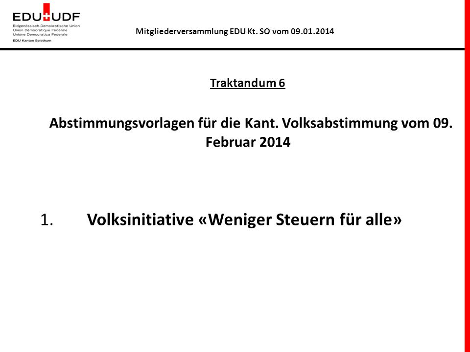 Traktandum 6 Abstimmungsvorlagen für die Kant. Volksabstimmung vom 09. Februar 2014 1. Volksinitiative «Weniger Steuern für alle» Mitgliederversammlun