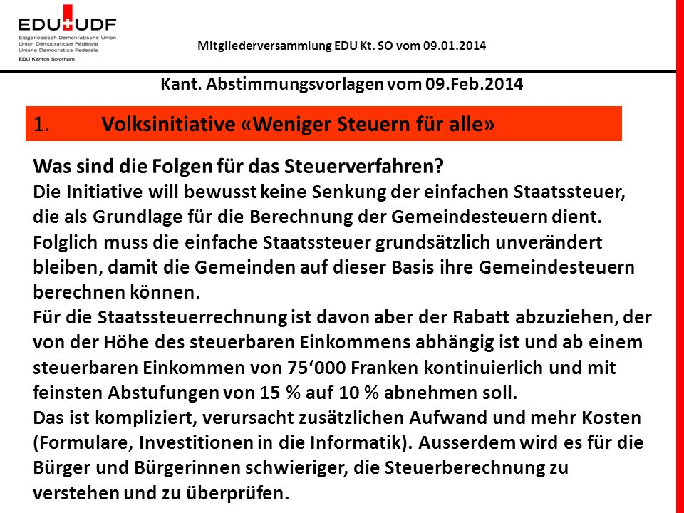 Mitgliederversammlung EDU Kt. SO vom 09.01.2014 Kant. Abstimmungsvorlagen vom 09.Feb.2014 1. Volksinitiative «Weniger Steuern für alle» Was sind die F