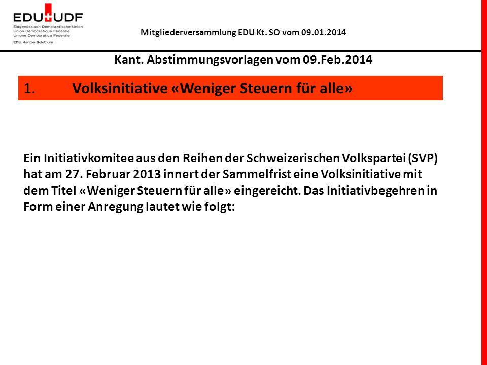 Kant. Abstimmungsvorlagen vom 09.Feb.2014 1. Volksinitiative «Weniger Steuern für alle» Ein Initiativkomitee aus den Reihen der Schweizerischen Volksp