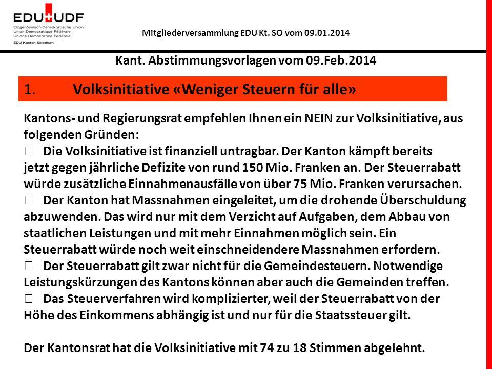 Mitgliederversammlung EDU Kt. SO vom 09.01.2014 Kant. Abstimmungsvorlagen vom 09.Feb.2014 1. Volksinitiative «Weniger Steuern für alle» Kantons- und R