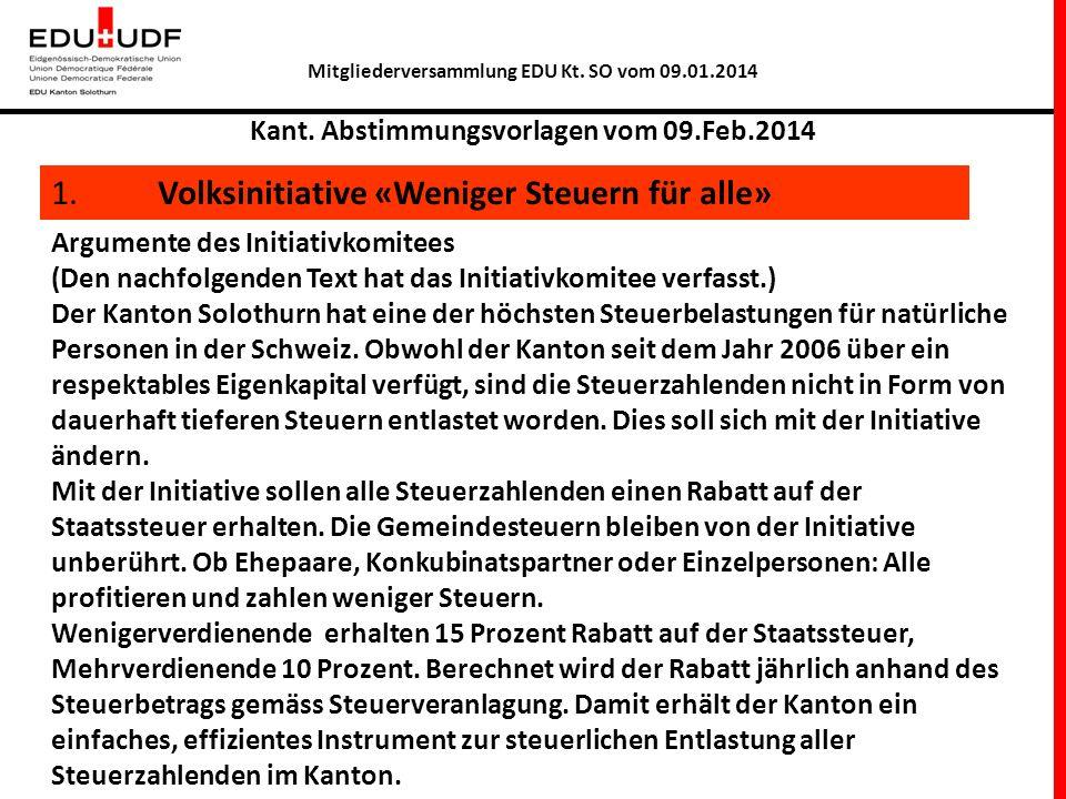 Mitgliederversammlung EDU Kt. SO vom 09.01.2014 Kant. Abstimmungsvorlagen vom 09.Feb.2014 1. Volksinitiative «Weniger Steuern für alle» Argumente des