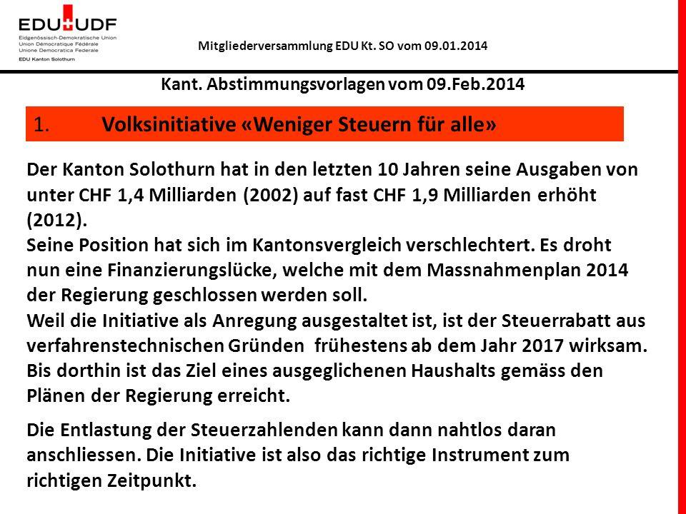 Mitgliederversammlung EDU Kt. SO vom 09.01.2014 Kant. Abstimmungsvorlagen vom 09.Feb.2014 1. Volksinitiative «Weniger Steuern für alle» Der Kanton Sol