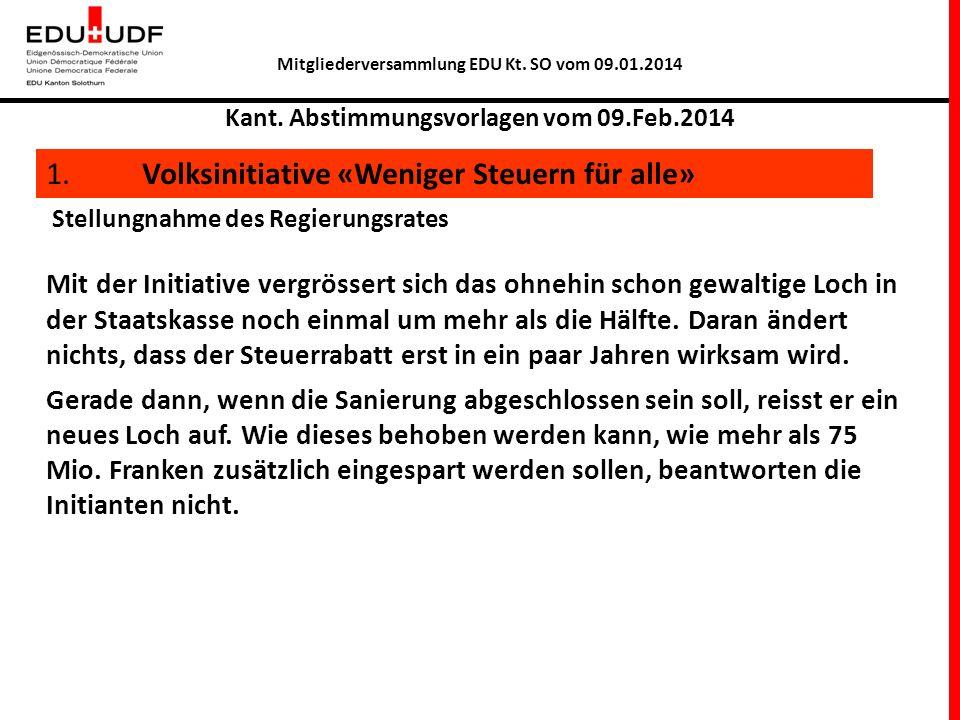 Mitgliederversammlung EDU Kt. SO vom 09.01.2014 Kant. Abstimmungsvorlagen vom 09.Feb.2014 1. Volksinitiative «Weniger Steuern für alle» Stellungnahme