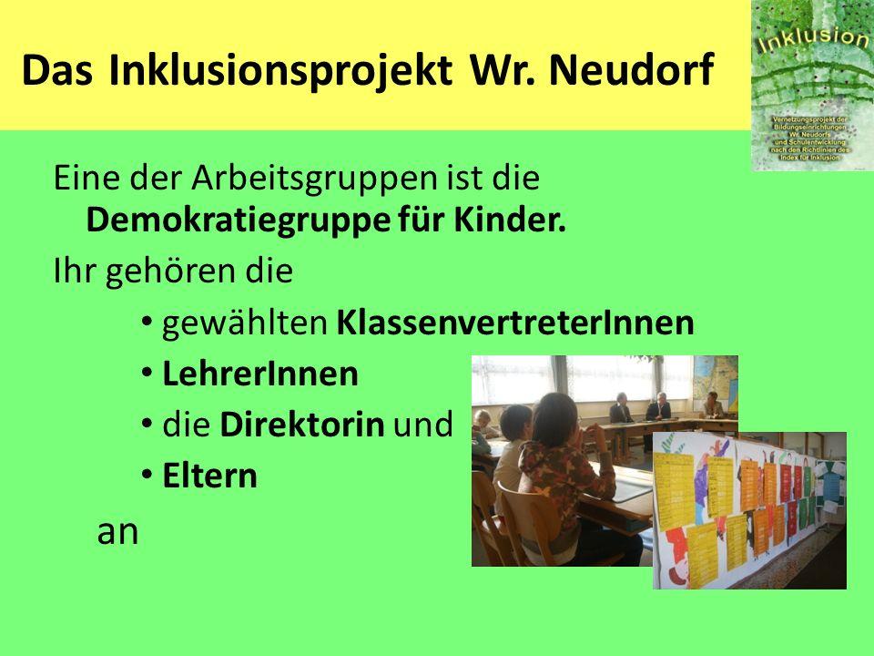 Das Inklusionsprojekt Wr. Neudorf Eine der Arbeitsgruppen ist die Demokratiegruppe für Kinder. Ihr gehören die gewählten KlassenvertreterInnen LehrerI