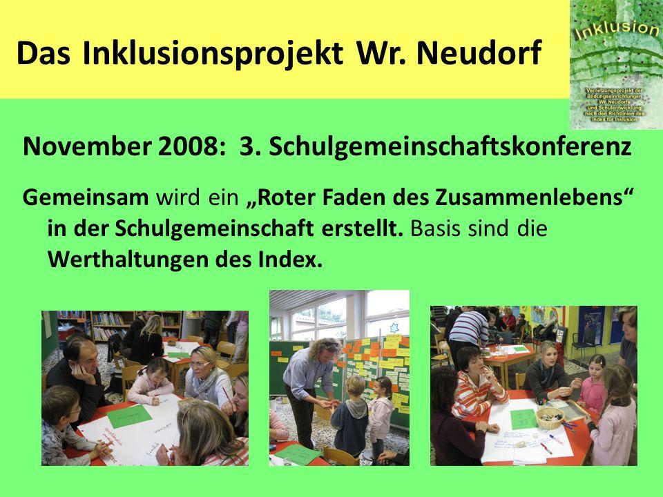 Das Inklusionsprojekt Wr. Neudorf November 2008: 3. Schulgemeinschaftskonferenz Gemeinsam wird ein Roter Faden des Zusammenlebens in der Schulgemeinsc