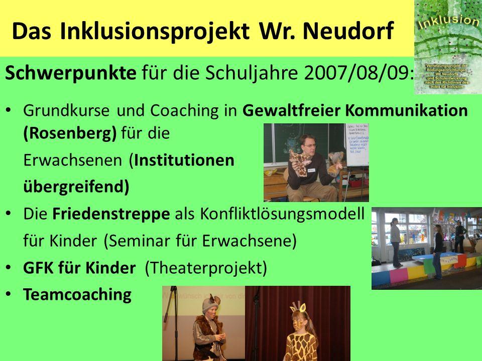 Das Inklusionsprojekt Wr. Neudorf Schwerpunkte für die Schuljahre 2007/08/09 : Grundkurse und Coaching in Gewaltfreier Kommunikation (Rosenberg) für d