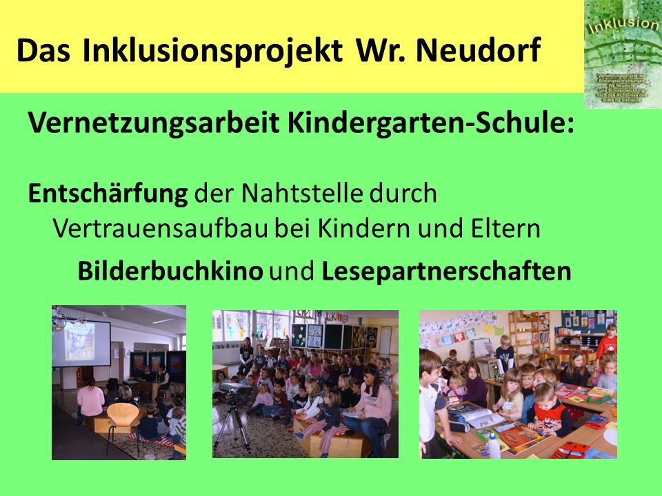 Das Inklusionsprojekt Wr. Neudorf Vernetzungsarbeit Kindergarten-Schule: Entschärfung der Nahtstelle durch Vertrauensaufbau bei Kindern und Eltern Bil