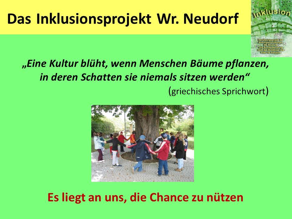 Das Inklusionsprojekt Wr. Neudorf Eine Kultur blüht, wenn Menschen Bäume pflanzen, in deren Schatten sie niemals sitzen werden ( griechisches Sprichwo