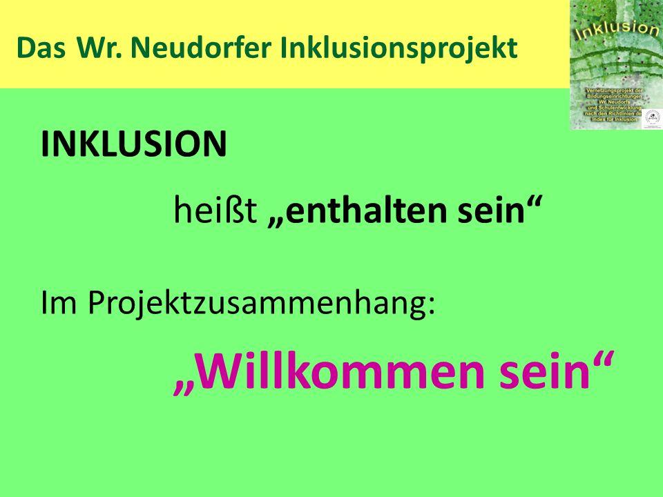 Das Wr. Neudorfer Inklusionsprojekt INKLUSION heißt enthalten sein Im Projektzusammenhang: Willkommen sein