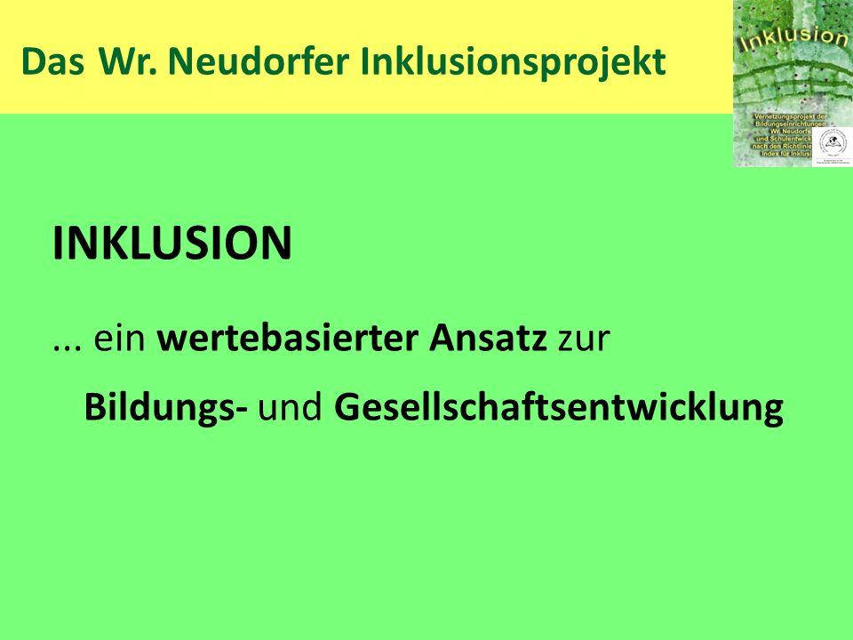 Das Wr. Neudorfer Inklusionsprojekt INKLUSION... ein wertebasierter Ansatz zur Bildungs- und Gesellschaftsentwicklung