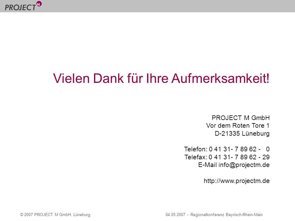 © 2007 PROJECT M GmbH, Lüneburg04.05.2007 - Regionalkonferenz Bayrisch-Rhein-Main Vielen Dank für Ihre Aufmerksamkeit.