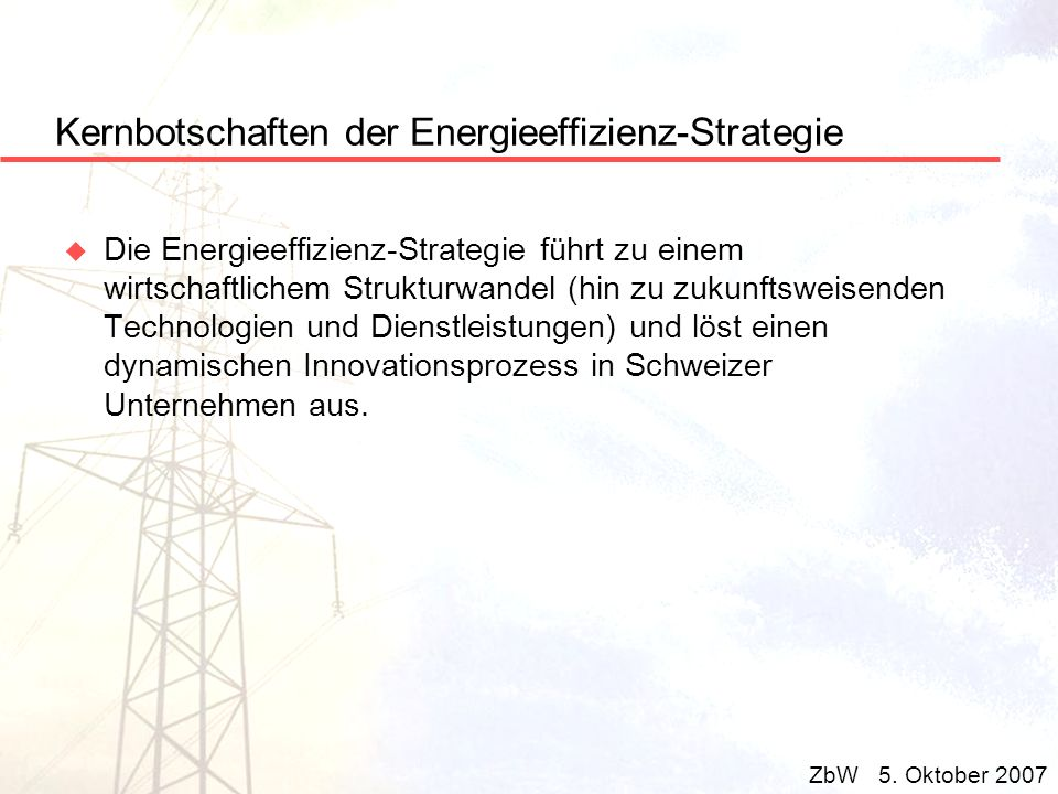 Kernbotschaften der Energieeffizienz-Strategie u Die Energieeffizienz-Strategie führt zu einem wirtschaftlichem Strukturwandel (hin zu zukunftsweisend