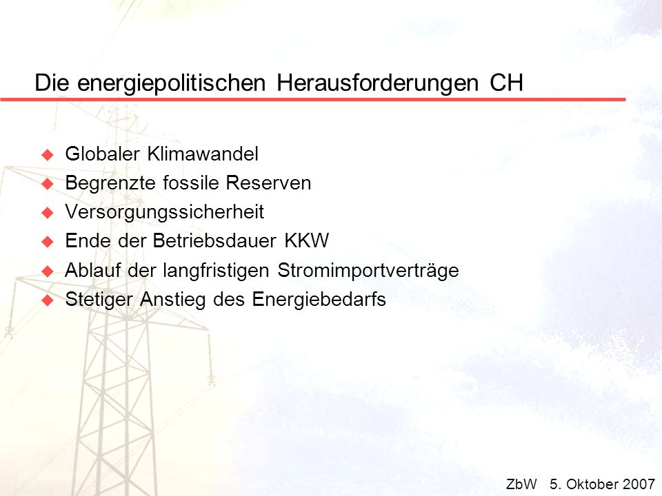 Die energiepolitischen Herausforderungen CH u Globaler Klimawandel u Begrenzte fossile Reserven u Versorgungssicherheit u Ende der Betriebsdauer KKW u