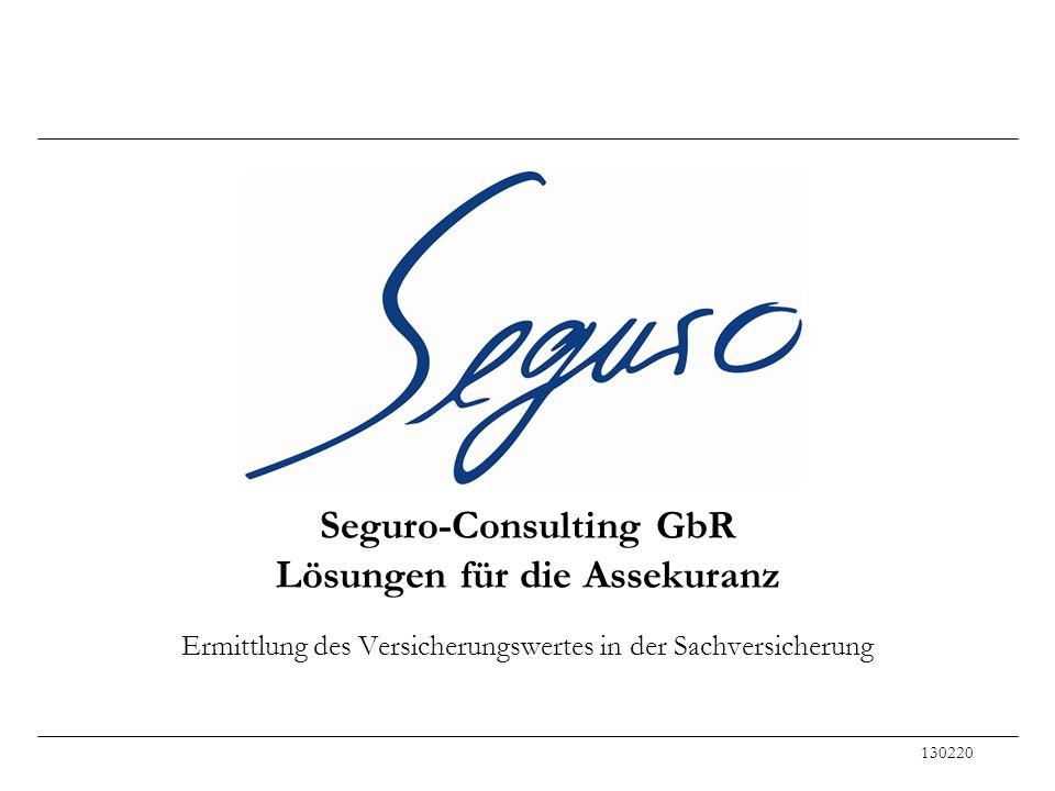 Seguro-Consulting GbR Lösungen für die Assekuranz Ermittlung des Versicherungswertes in der Sachversicherung 130220