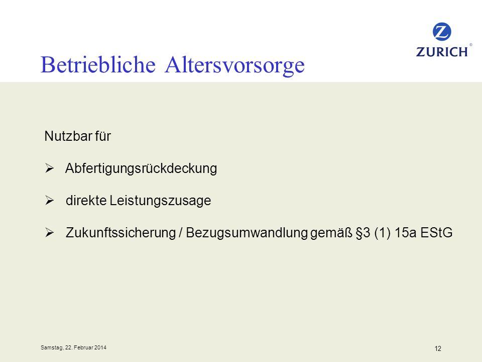 Samstag, 22. Februar 2014 12 Betriebliche Altersvorsorge Nutzbar für Abfertigungsrückdeckung direkte Leistungszusage Zukunftssicherung / Bezugsumwandl