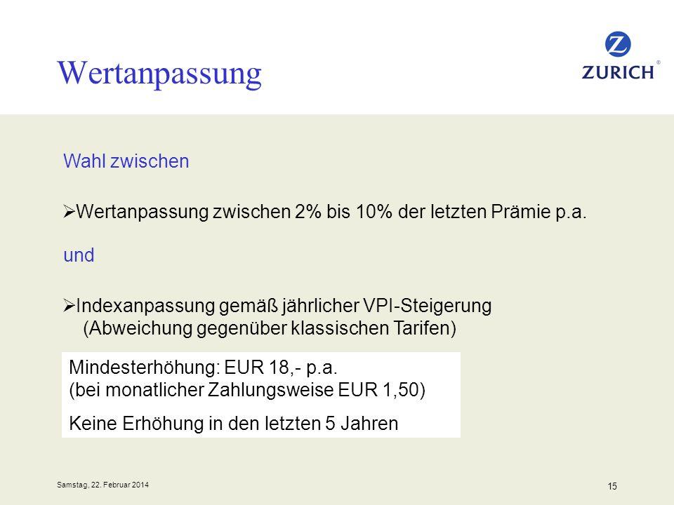 Samstag, 22. Februar 2014 15 Wertanpassung Wertanpassung zwischen 2% bis 10% der letzten Prämie p.a. Mindesterhöhung: EUR 18,- p.a. (bei monatlicher Z