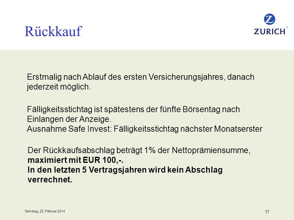 Samstag, 22. Februar 2014 17 Rückkauf Der Rückkaufsabschlag beträgt 1% der Nettoprämiensumme, maximiert mit EUR 100,-. In den letzten 5 Vertragsjahren