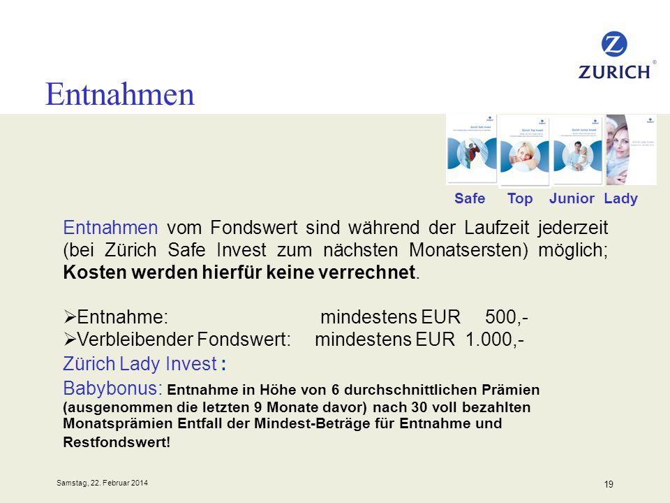 Samstag, 22. Februar 2014 19 Entnahmen Entnahmen vom Fondswert sind während der Laufzeit jederzeit (bei Zürich Safe Invest zum nächsten Monatsersten)