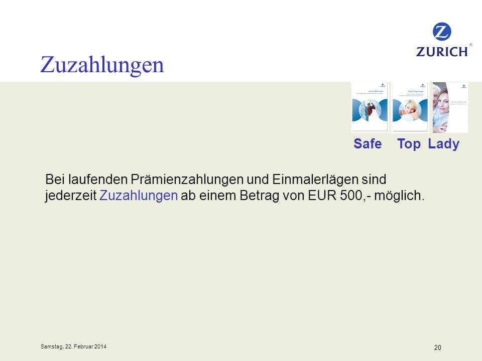 Samstag, 22. Februar 2014 20 Zuzahlungen Bei laufenden Prämienzahlungen und Einmalerlägen sind jederzeit Zuzahlungen ab einem Betrag von EUR 500,- mög