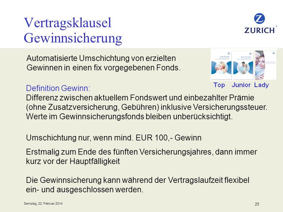 Samstag, 22. Februar 2014 25 Vertragsklausel Gewinnsicherung Automatisierte Umschichtung von erzielten Gewinnen in einen fix vorgegebenen Fonds. Defin