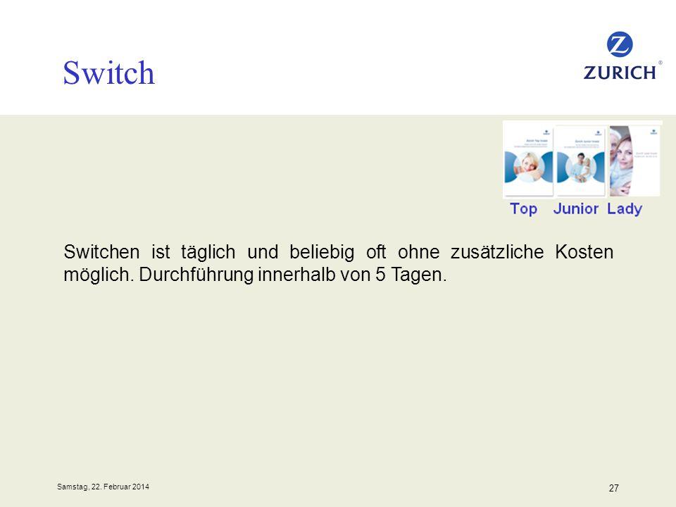 Samstag, 22. Februar 2014 27 Switch Switchen ist täglich und beliebig oft ohne zusätzliche Kosten möglich. Durchführung innerhalb von 5 Tagen.