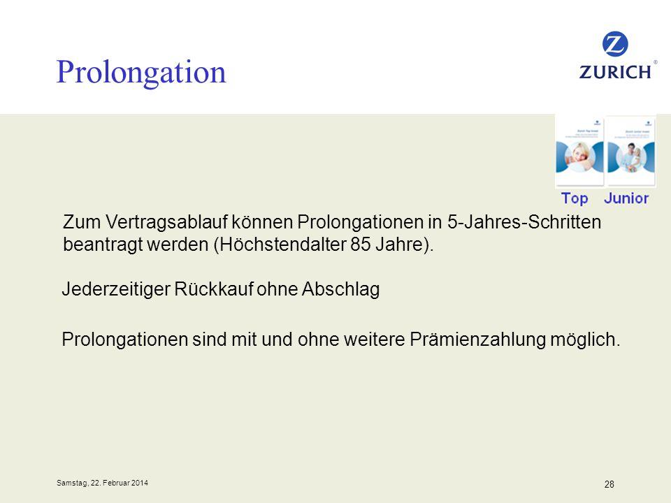 Samstag, 22. Februar 2014 28 Prolongation Zum Vertragsablauf können Prolongationen in 5-Jahres-Schritten beantragt werden (Höchstendalter 85 Jahre). J